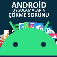 Android Uygulamalar Kapanma Sorunu Kesin Çözüm
