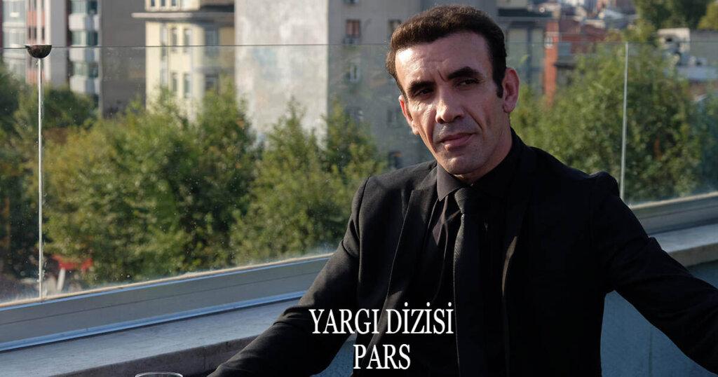 Yargı Dizisi Pars Kimdir? Mehmet Yılmaz Ak Dizileri