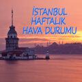 Haftalık Hava Durumu İstanbul | 7 Günlük Hava Durumu