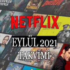 Netflix Eylül Takvimi 2021 Yeni Diziler ve Filmler Listesi