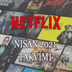 Netflix Nisan Takvimi 2021 Yeni Çıkan Diziler, Filmler ve Belgeseller