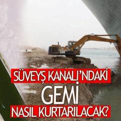 Süveyş Kanalı'ndaki Gemi Nasıl Kurtarılacak? Son Durum