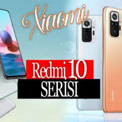 Redmi Note 10 Serisi: Redmi Note 10 ve Note 10 Pro Fiyatı ve Özellikleri